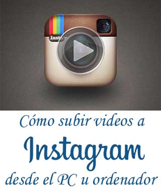 como subir videos a instagram desde pc