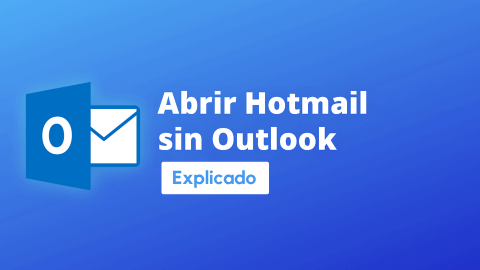 Como abrir Hotmail sin Outlook